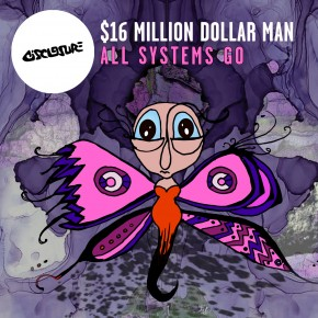 16 Million Dollar Man - All Systems Go